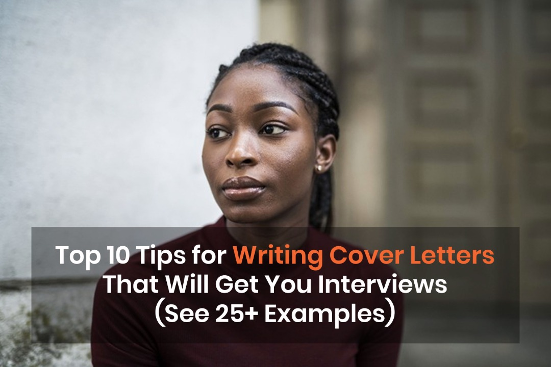 Top 10 Tips for Writing Cover Letters That Will Get You Interviews (See 25+ Examples)